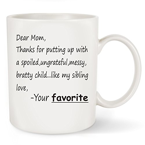 Funny Mother's Day Gift - Dear Mom: Thanks for putting up with a bratty child... Love. Your favorite -Coffee Mug Tea Cup White Ceramic - Best Birthday or Christmas Gift for Mom,Her (Dear Mom, 11OZ) (Best Friend Paragraphs For Him)