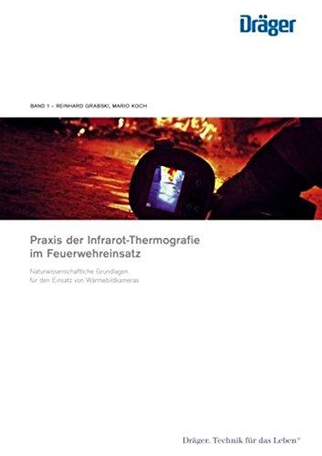 Praxis der Infrarot-Thermografie im Feuerwehreinsatz: Band 1: Naturwissenschaftliche Grundlagen für den Einsatz von Wärmebildkameras