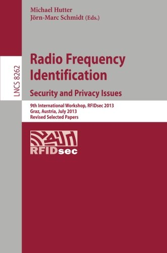 Radio Frequency Identification: Security and Privacy Issues: Security and Privacy Issues  9th International Workshop, RFIDsec 2013, Graz, Austria, ... Papers (Lecture Notes in Computer Science) (Privacy And Security Issues In E Commerce)