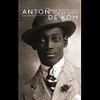 Anton de Kom: 1898-1945/1945-2009