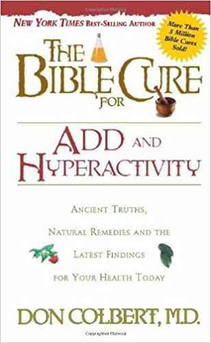 7ba4e776ca5 The Bible Cure for ADD and Hyperactivity: Ancient Truths, Natural Remedies  and the Latest Findings for Your Health Today (New Bible Cure (Siloam)):  Don ...