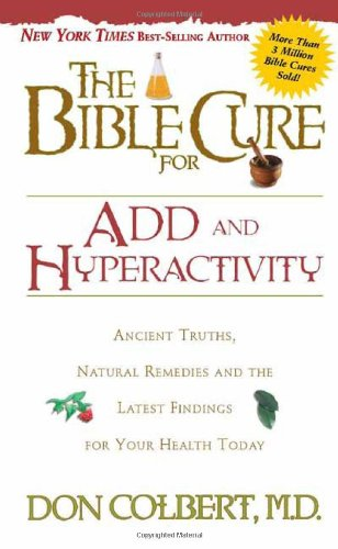 The Bible Cure for ADD and Hyperactivity: Ancient Truths, Natural Remedies and the Latest Findings for Your Health Today (New Bible Cure (Siloam))