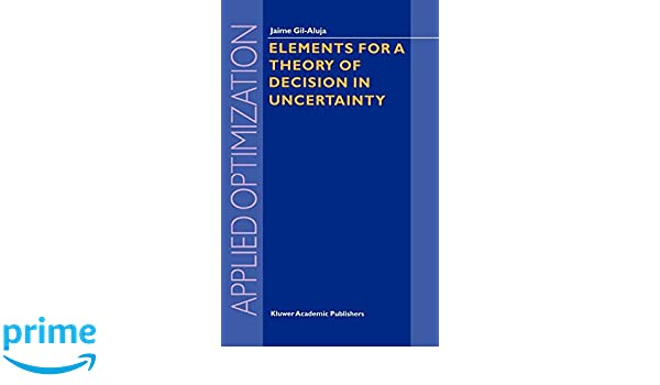 Elements for a Theory of Decision in Uncertainty (Applied Optimization)