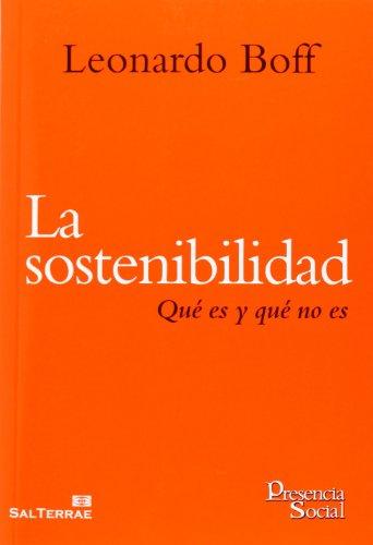 Descargar Libro La Sostenibilidad. Qué Es Y Qué No Es Leonardo Boff