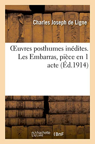 Oeuvres posthumes inédites. Les Embarras, pièce en 1 acte (Arts) por DE LIGNE-C