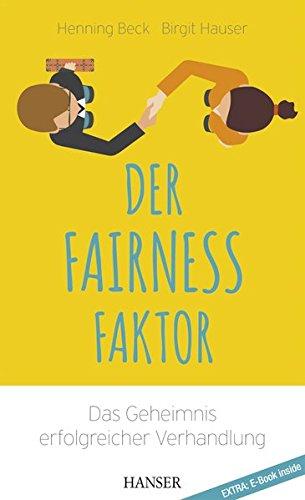 Der Fairness-Faktor - Das Geheimnis erfolgreicher Verhandlung Gebundenes Buch – 8. Mai 2017 Henning Beck Birgit Hauser 3446451862 Wirtschaft / Werbung