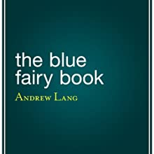 The Blue Fairy Book Audiobook by Andrew Lang Narrated by Angele Masters