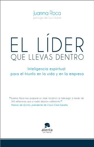 Descargar Libro El Líder Que Llevas Dentro: Inteligencia Espiritual Para Triunfar En La Vida Y En La Empresa Juanma Roca