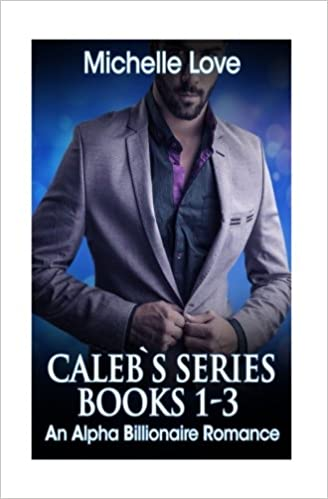 Book Caleb`s Series Books 1-3: An Alpha Billionaire Romance