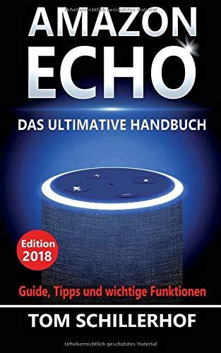 Amazon Echo - Das ultimative Handbuch: Guide, Tipps und wichtige Funktionen Taschenbuch – 25. Oktober 2016 Tom Schillerhof 1539741354 Computer Books: General Computers