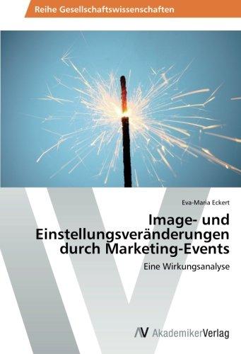 Read Online Image- und Einstellungsveränderungen durch Marketing-Events: Eine Wirkungsanalyse (German Edition) ebook