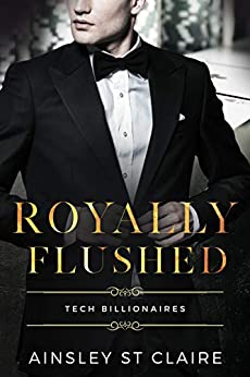 Royally Flushed (Tech Billionaires) by [St Claire, Ainsley]