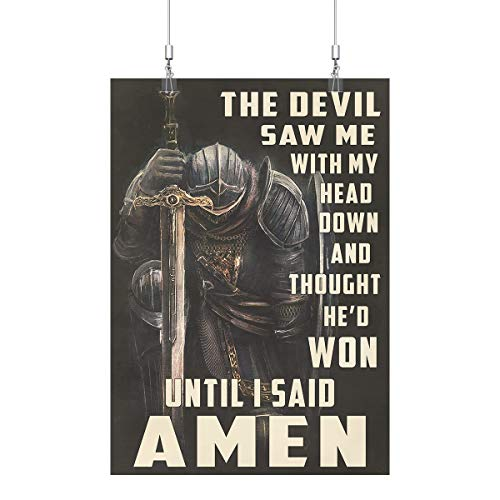 Royal Decor Collection The Devil Saw Me with My Head Down and Thought He'd Won Until I Said Amen - Knight Poster Print Wall Art