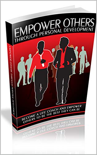 Empoder Others Through Personal Development : Become A Life Coach And Empower Others To Be The Best They Can Be