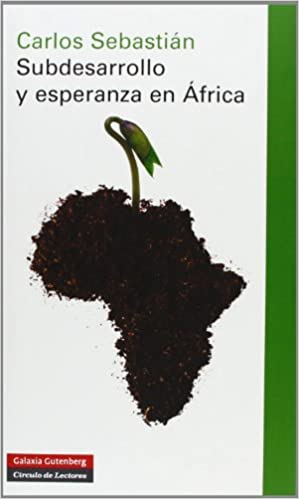 Subdesarrollo y esperanza en África (Ensayo): Amazon.es: Sebastián Gascón, Carlos: Libros