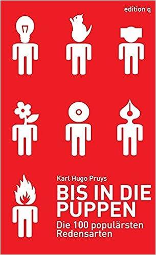 Bis In Die Puppen Die 100 Popularsten Redensarten Pruys Karl Hugo 9783861246176 Amazon Com Books