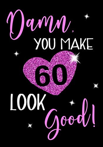 Damn, You Make 60 Look Good!: Keepsake Journal Notebook For Best Wishes, Messages & Doodle In