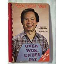 Wok With Yan (Television Cookbook, Over Wok, Under Pay)