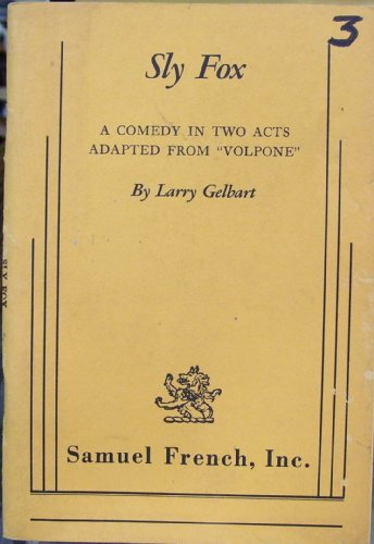 Sly Fox Comedy in Two Acts Adapted from Volpone