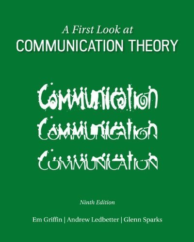 A First Look at Communication Theory (Conversations with Communication Theorists) by Griffin, Em, Ledbetter, Andrew, Sparks, Glenn(March 28, 2014) Paperback (First Look At Communication Theory 9th Edition)