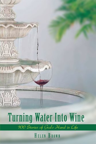 Turning Water into Wine: 100 Stories of God's Hand in Life