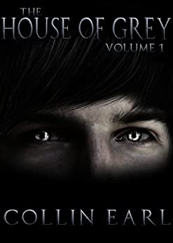 The House of Grey- Volume 1 by [Earl, Collin]