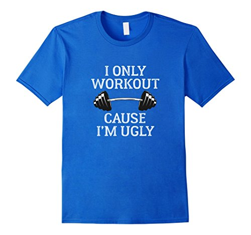 [Men's WORKOUT CAUSE I'M UGLY T-SHIRT Funny Fitness Gift Large Royal Blue] (Work Team Costumes)