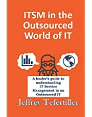 ITSM in the Outsourced World of IT: Balancing the Benefits of Outsourcing While Applying the Appropriate Level of ITSM Governance