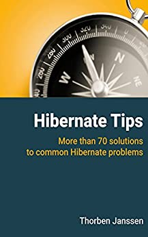 Hibernate Tips: More than 70 solutions to common Hibernate problems by [Janssen, Thorben]