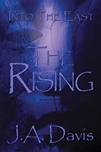 Into the East: The Rising by J.A. Davis (2016-02-25)
