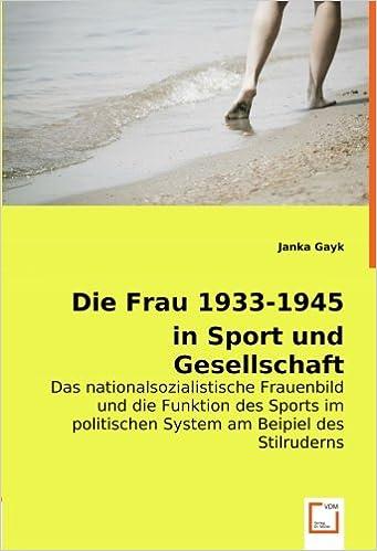 Book Die Frau 1933-1945 in Sport und Gesellschaft: Das nationalsozialistische Frauenbild und die Funktion des Sports im politischen System am Beipiel des Stilruderns (German Edition)