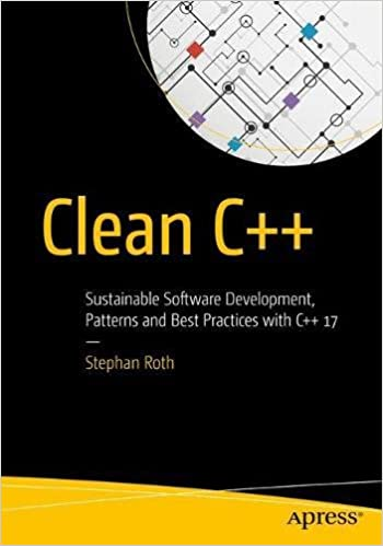 """ Clean C++: Sustainable Software Development With C++ 17 1st ed. Edition"""