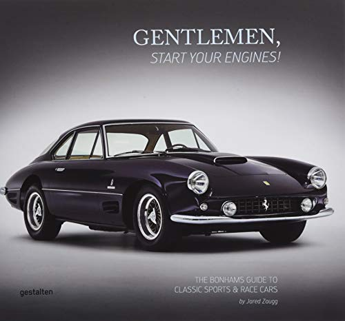 Gentlemen, Start Your Engines!: The Bonhams Guide to Classic Race and Sports Cars