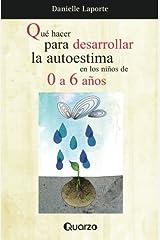 Que hacer para desarrollar la autoestima en los ninos de 0 a 6 anos (Spanish Edition) Paperback