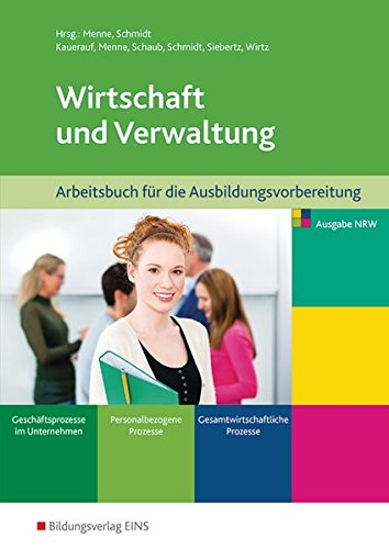 Wirtschaft Und Verwaltung   Ausbildungsvorbereitung Für Die Berufsfachschule In Nordrhein Westfalen  Wirtschaft Und Verwaltung Für Die ...   Gesamtwirtschaftliche Prozesse  Arbeitsbuch
