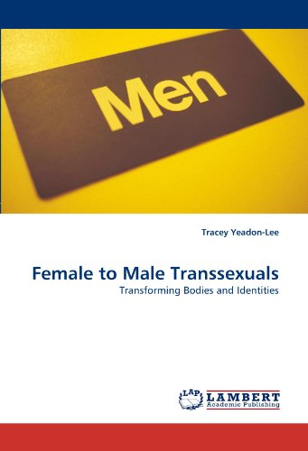 Female to Male Transsexuals: Transforming Bodies and -