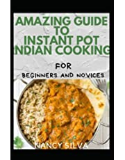 Amazing Guide To Instant Pot Indian Cooking For Beginners And Novices