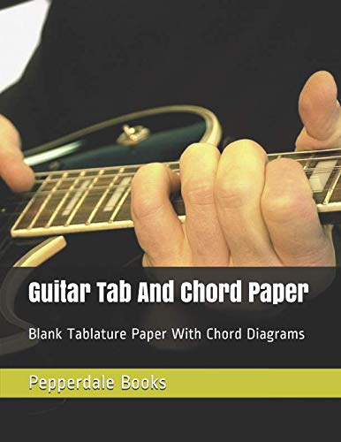 Guitar Tab And Chord Paper: Blank Tablature Paper With Chord Diagrams -