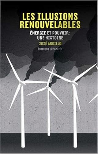 Téléchargement Les illusions renouvelables : Energie et pouvoir : une histoire pdf
