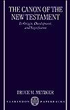 The Canon of the New Testament: Its Origin, Development, and Significance