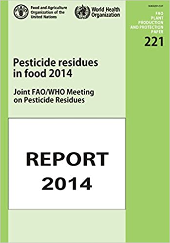 Pesticide Residues In Food: 2014: Joint FAO/Who Meeting On Pesticides Residues - Report 2014 (FAO Plant Production and Protection Papers)