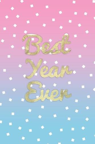 Best Year Ever: 2018 Motivational Journal Notebook Pretty 120-Page Lined (Volume 1)
