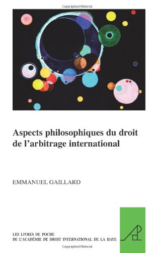 Aspects Philosophiques Du Droit de l'Arbitrage International (Les Livres de Poche de L'Academie de Droit International de la Haye) (French Edition)