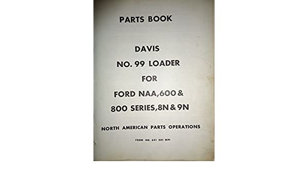 Davis 99 Front Loader for FORD NAA 8N 9N Parts manual Heavy
