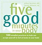 img - for Five Good Minutes in Your Body: 100 Mindful Practices to Help You Accept Yourself and Feel at Home in Your Body (Five Good Minutes) (Paperback) - Common book / textbook / text book