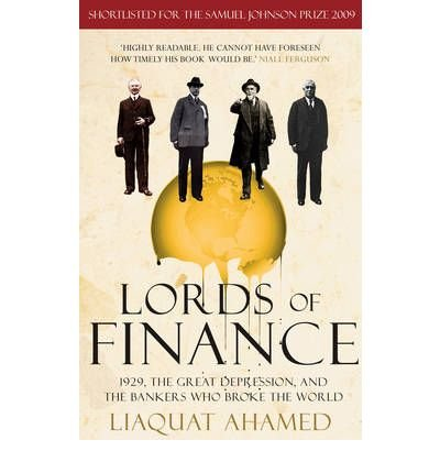 By Liaquat Ahamed Lords of Finance: The Bankers Who Broke the World (Reprint)