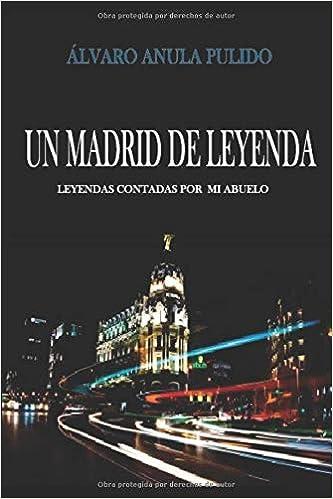 Un Madrid de leyenda: Leyendas contadas por mi abuelo: Amazon.es: Anula Pulido, Alvaro, Anula Pulido, Alvaro: Libros