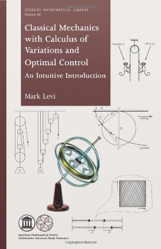Classical Mechanics With Calculus of Variations and Optimal Control: An Intuitive Introduction (Student Mathematical Library)