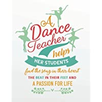 """A dance teacher helps her students find the song   in their heart the beat in their feet and a   passion for life: Dance Teacher Notebook/Dance teacher quote Dance   teacher gift appreciation journal Lined   Composition Notebook 132 Pages of 8""""x10"""" inches"""