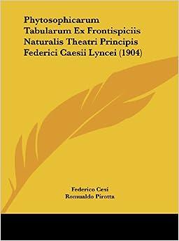 Phytosophicarum Tabularum Ex Frontispiciis Naturalis Theatri Principis Federici Caesii Lyncei (1904)